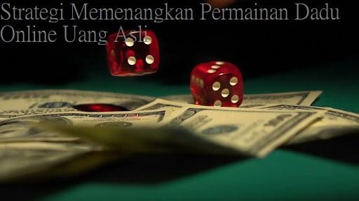 Strategi Memenangkan Permainan Dadu Online Uang Asli