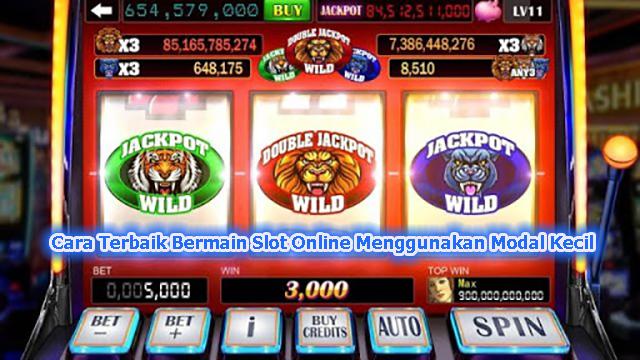 Cara Terbaik Bermain Slot Online Menggunakan Modal Kecil